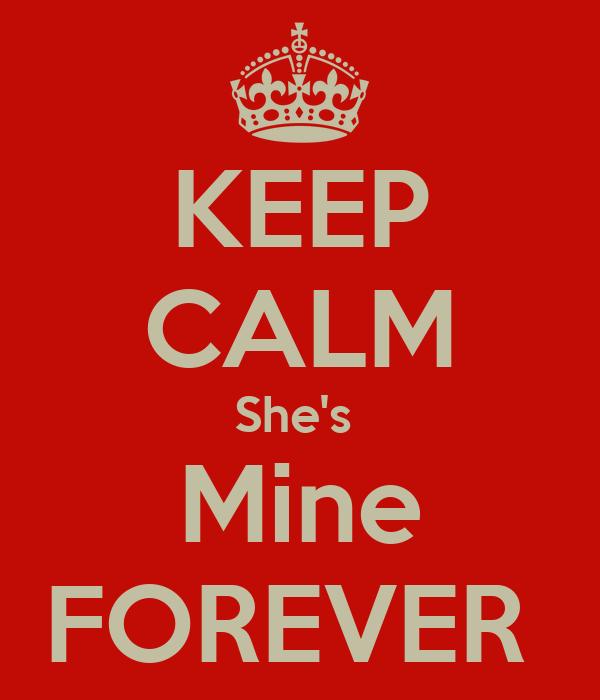 KEEP CALM She's  Mine FOREVER