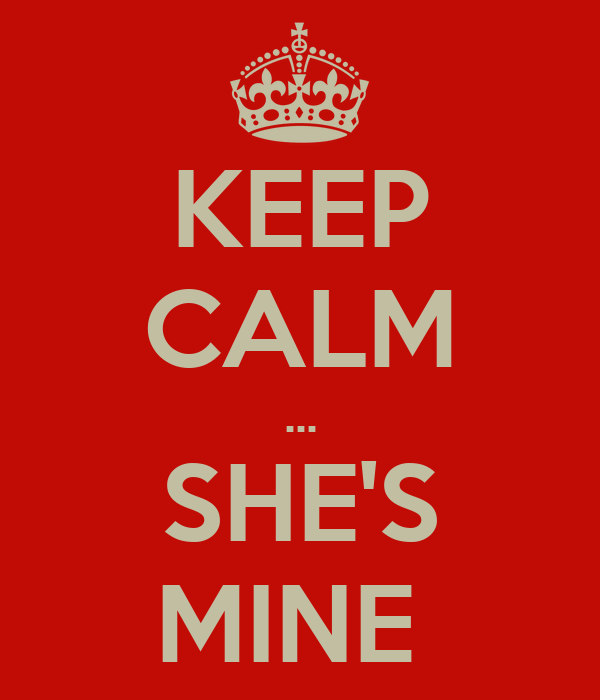 KEEP CALM ... SHE'S MINE