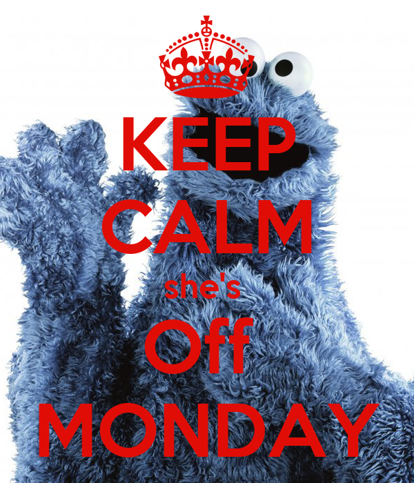 KEEP CALM she's  Off  MONDAY