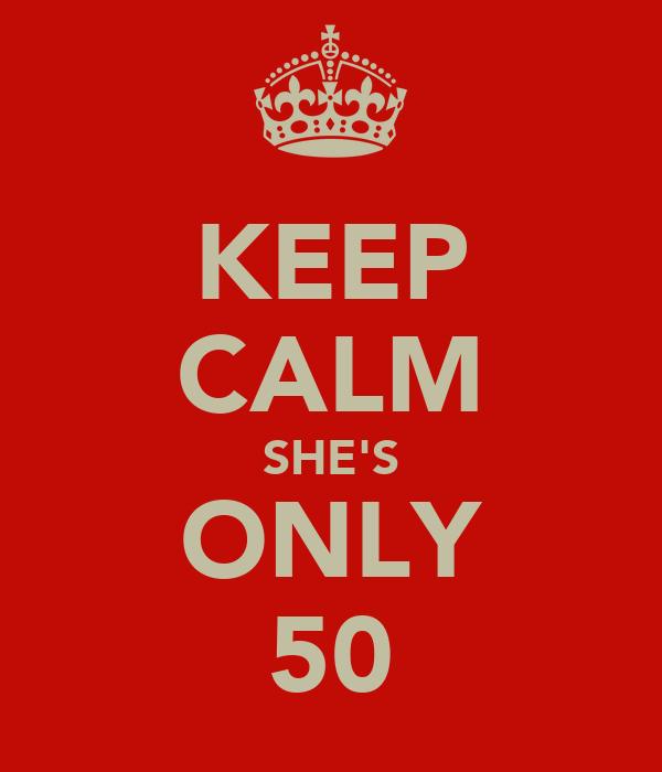 KEEP CALM SHE'S ONLY 50