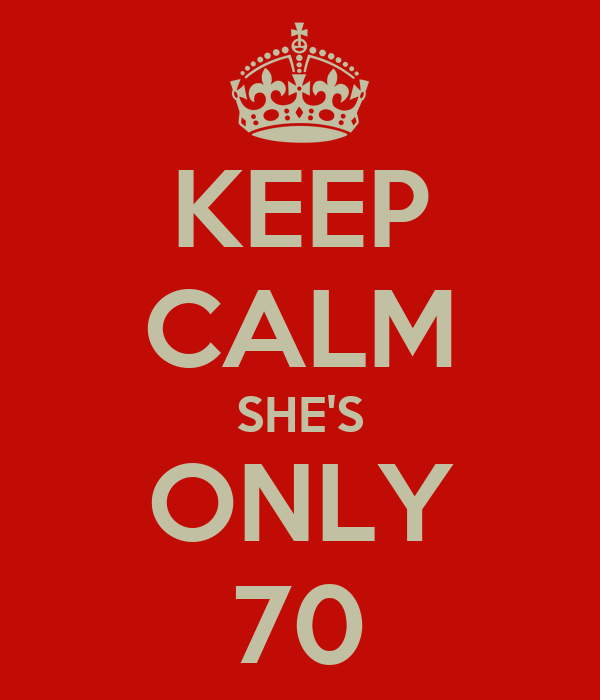 KEEP CALM SHE'S ONLY 70