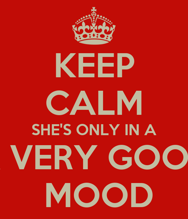KEEP CALM SHE'S ONLY IN A A VERY GOOD  MOOD