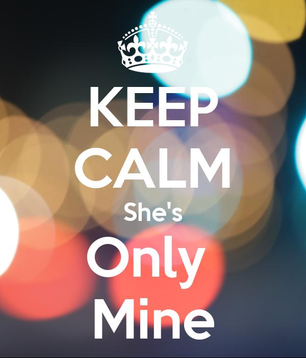 KEEP CALM She's Only  Mine