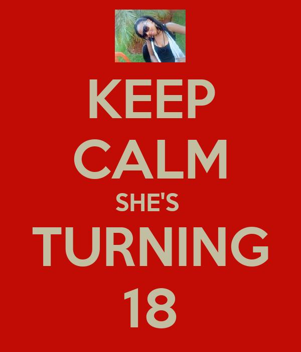 KEEP CALM SHE'S  TURNING 18