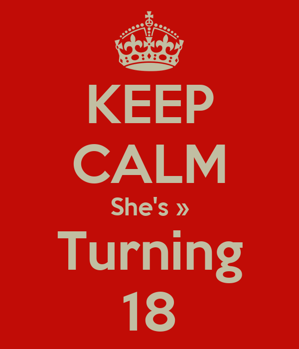 KEEP CALM She's » Turning 18