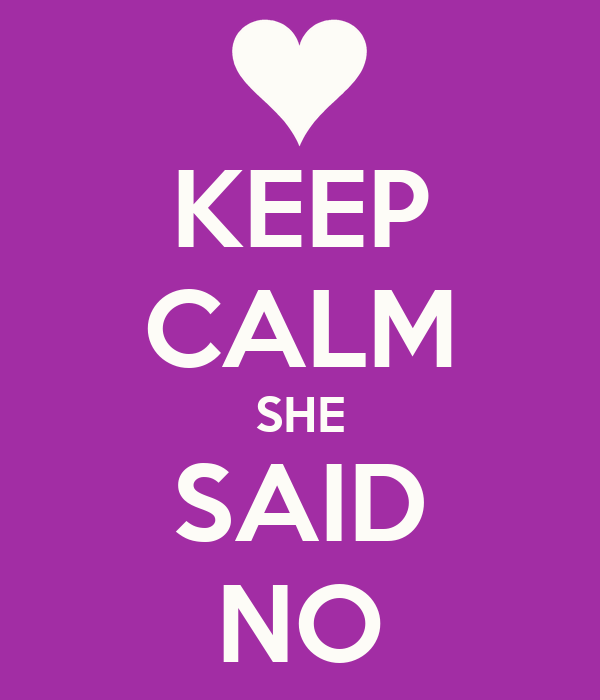 KEEP CALM SHE SAID NO