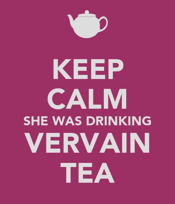 KEEP CALM SHE WAS DRINKING VERVAIN TEA