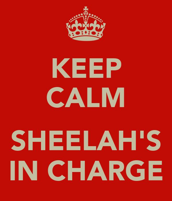 KEEP CALM  SHEELAH'S IN CHARGE