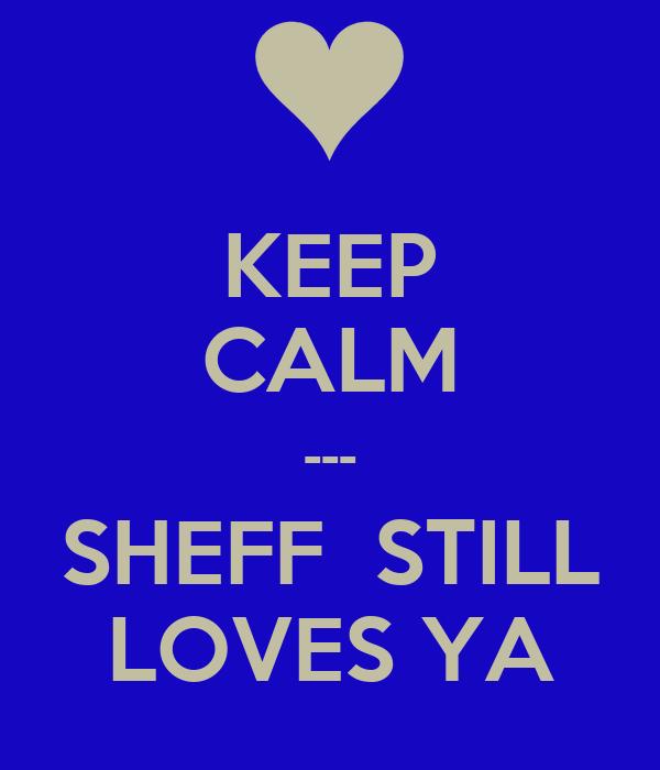 KEEP CALM --- SHEFF  STILL LOVES YA