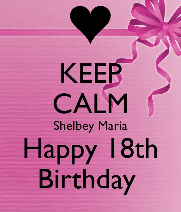 KEEP CALM Shelbey Maria Happy 18th Birthday