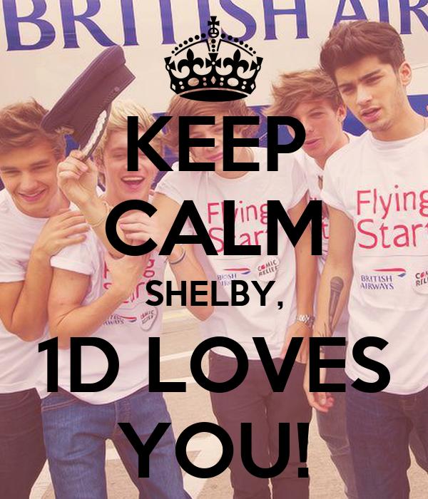 KEEP CALM SHELBY, 1D LOVES YOU!