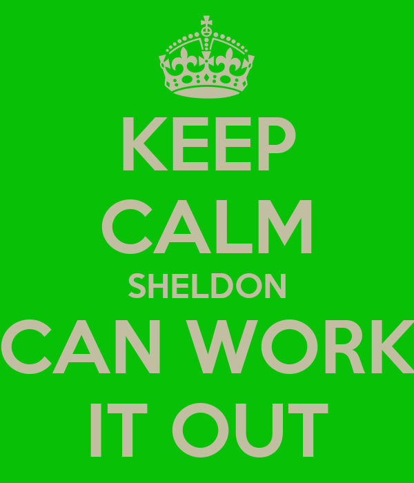 KEEP CALM SHELDON CAN WORK IT OUT
