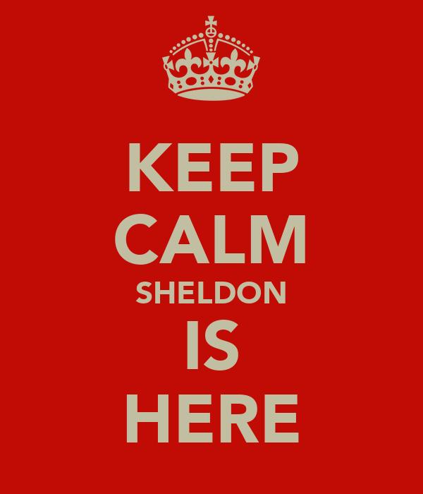 KEEP CALM SHELDON IS HERE