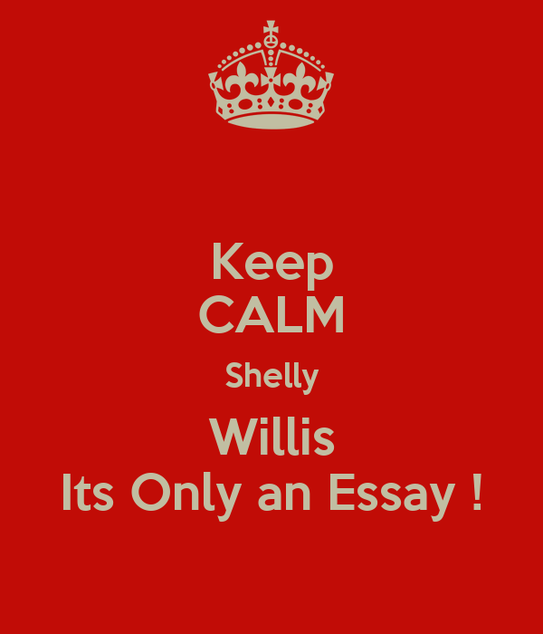 Keep CALM Shelly Willis Its Only an Essay !