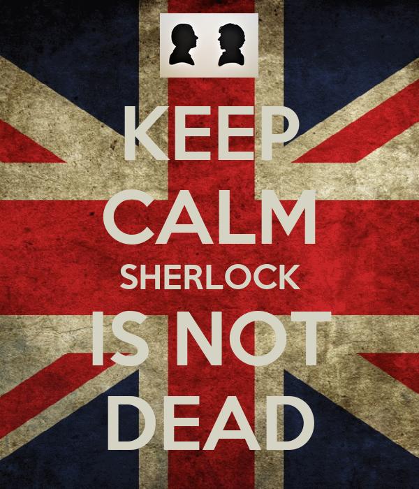 KEEP CALM SHERLOCK IS NOT DEAD