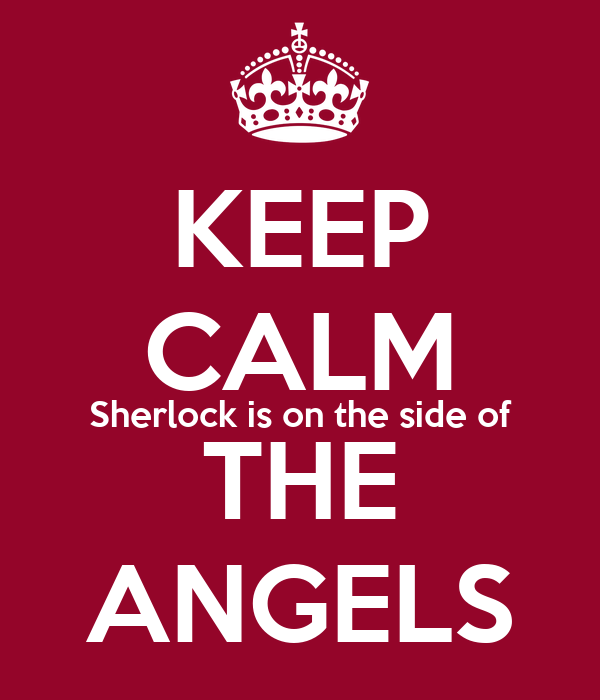 KEEP CALM Sherlock is on the side of THE ANGELS
