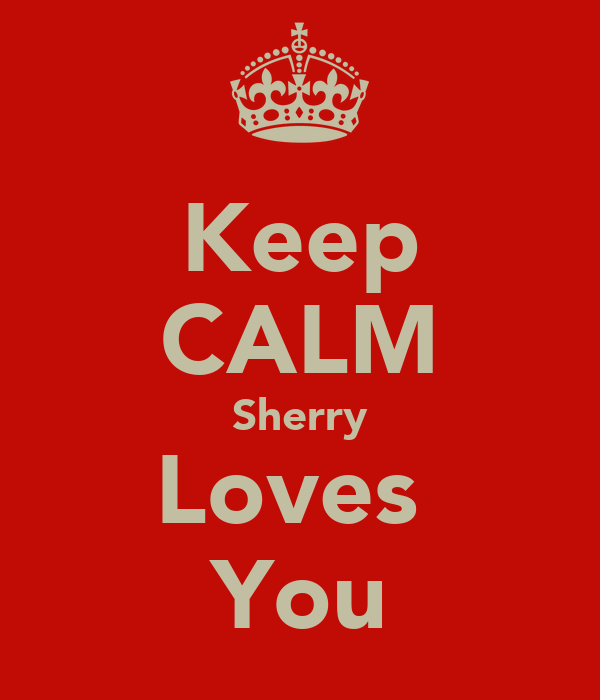 Keep CALM Sherry Loves  You