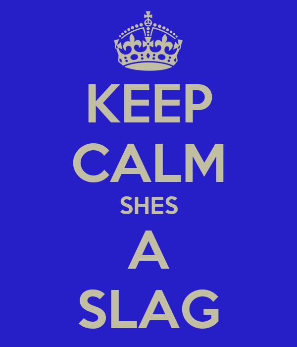 KEEP CALM SHES A SLAG