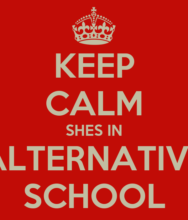 KEEP CALM SHES IN ALTERNATIVE SCHOOL