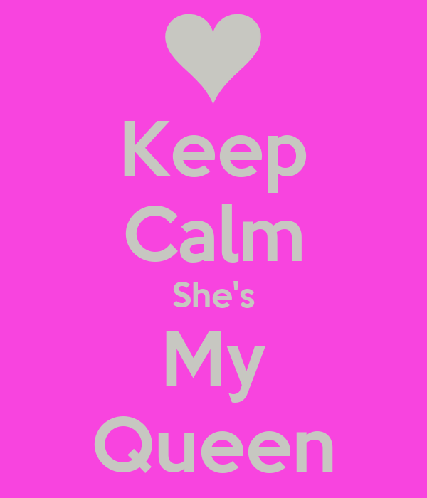 Keep Calm She's My Queen