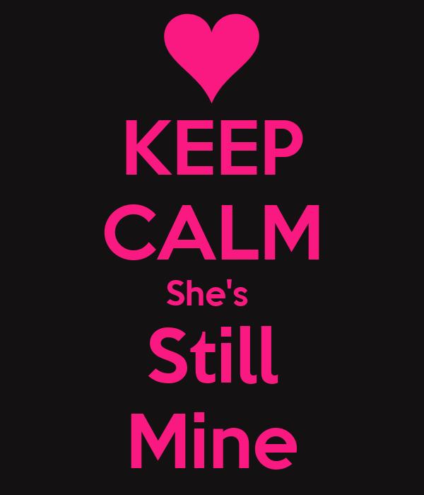 KEEP CALM She's  Still Mine
