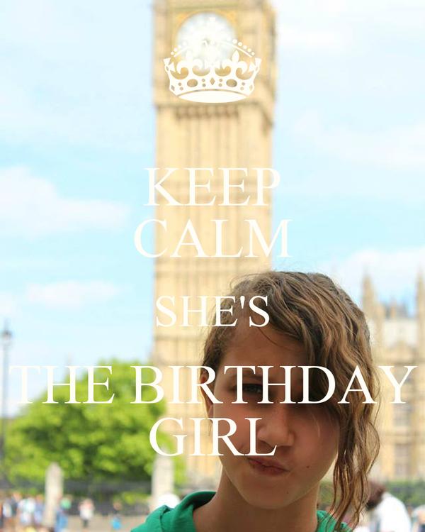 KEEP CALM SHE'S THE BIRTHDAY GIRL