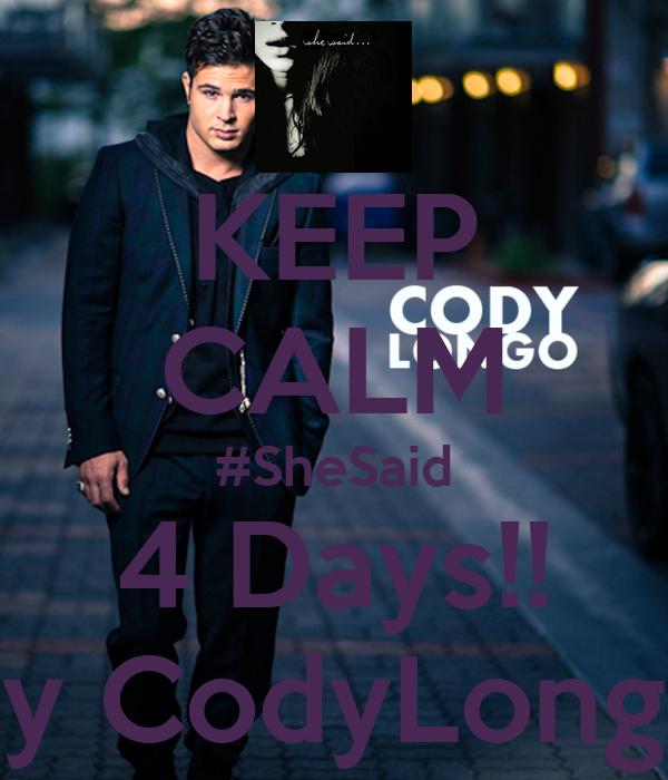 KEEP CALM #SheSaid 4 Days!! By CodyLongo