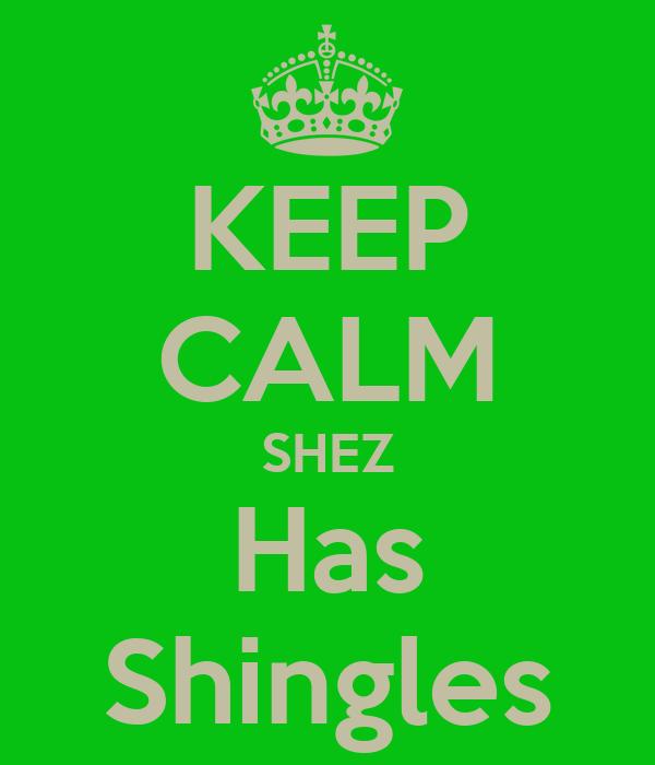 KEEP CALM SHEZ Has Shingles