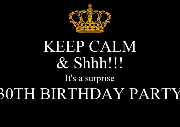 keep calm shhh it s a surprise 30th birthday party poster hhh