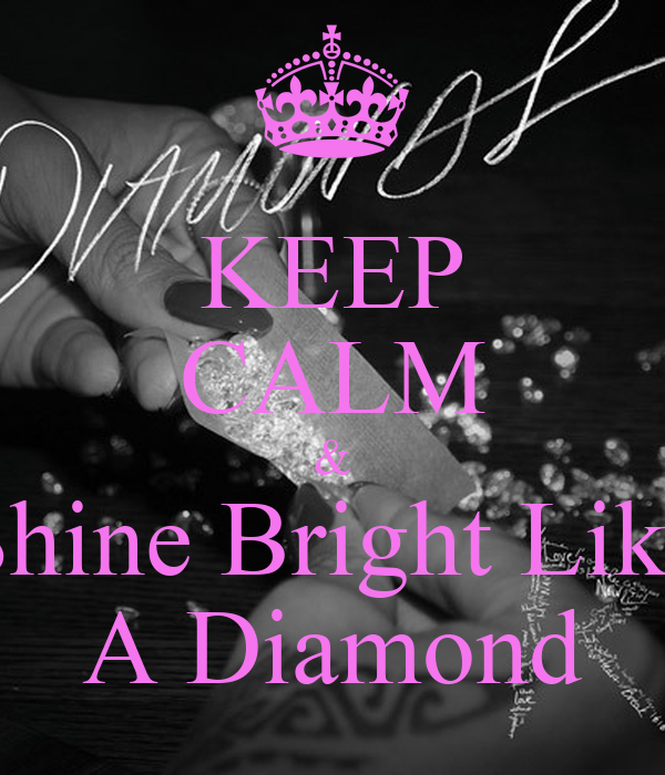 KEEP CALM & Shine Bright Like A Diamond