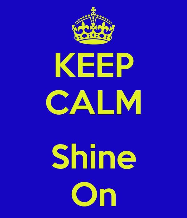 KEEP CALM  Shine On