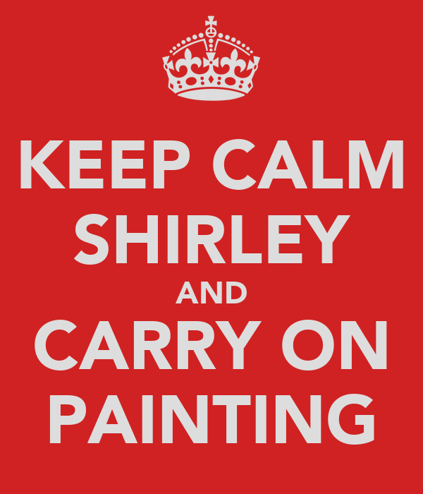KEEP CALM SHIRLEY AND CARRY ON PAINTING