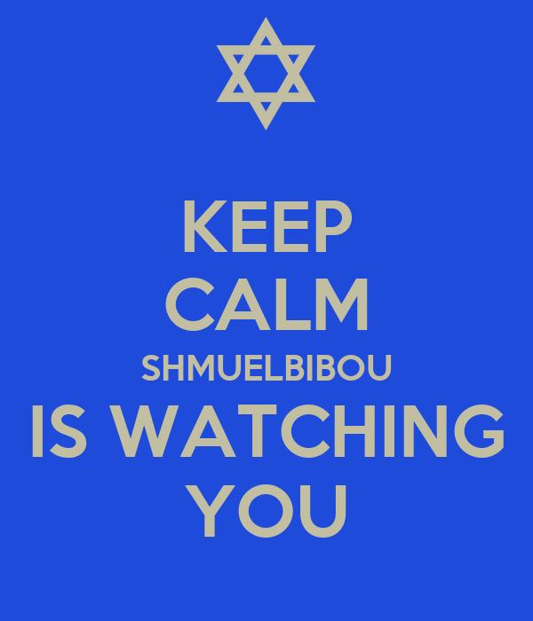 KEEP CALM SHMUELBIBOU IS WATCHING YOU