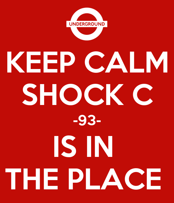 KEEP CALM SHOCK C -93- IS IN  THE PLACE