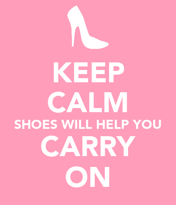 KEEP CALM SHOES WILL HELP YOU CARRY ON