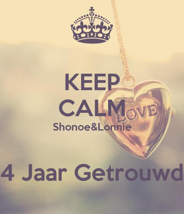 KEEP CALM Shonoe&Lonnie  4 Jaar Getrouwd