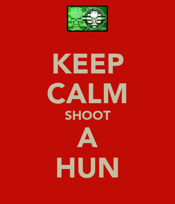 KEEP CALM SHOOT A HUN