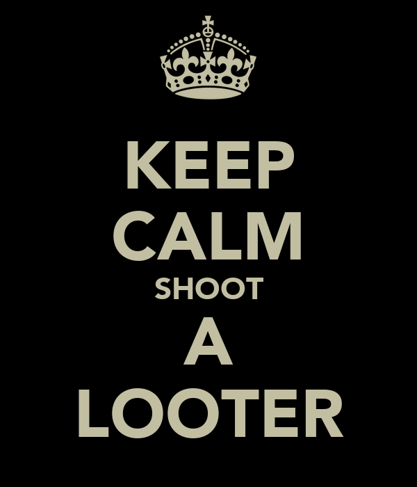KEEP CALM SHOOT A LOOTER