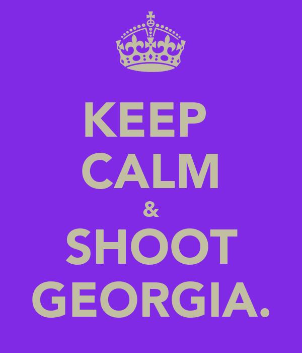 KEEP  CALM & SHOOT GEORGIA.