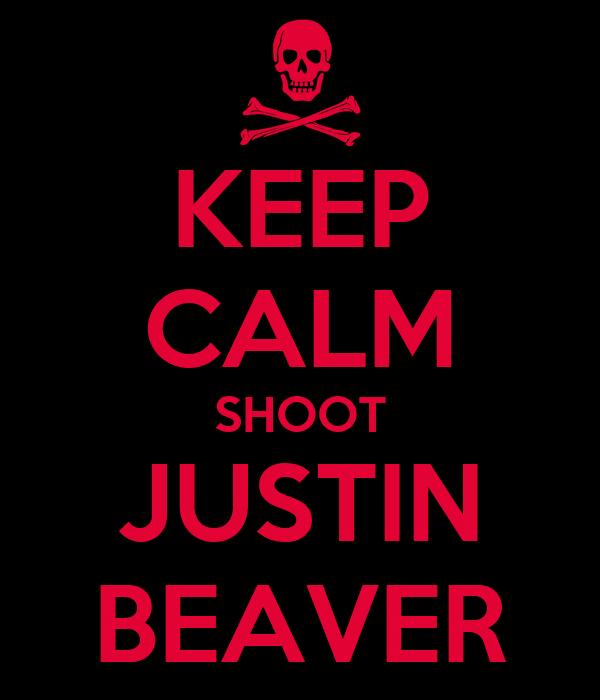 KEEP CALM SHOOT JUSTIN BEAVER