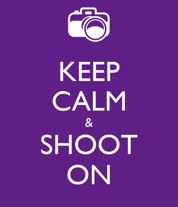 KEEP CALM & SHOOT ON