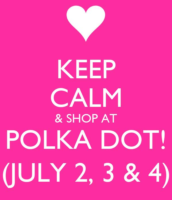 KEEP CALM & SHOP AT POLKA DOT! (JULY 2, 3 & 4)