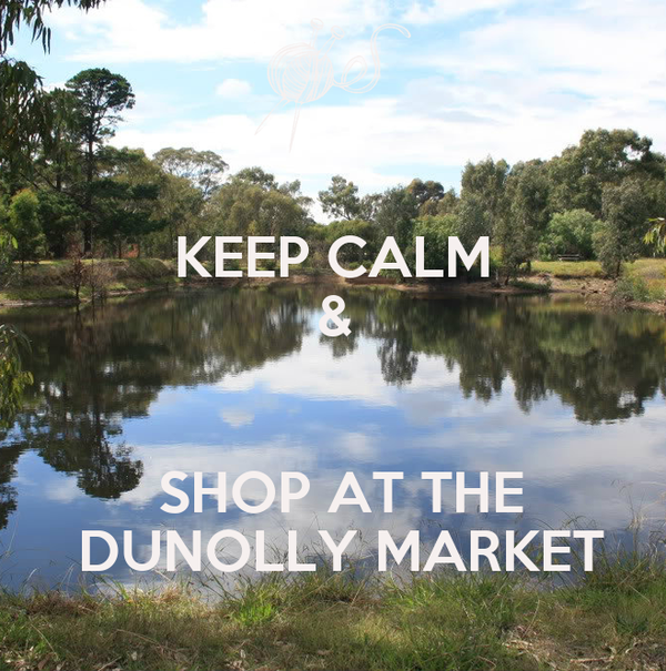 KEEP CALM &   SHOP AT THE  DUNOLLY MARKET