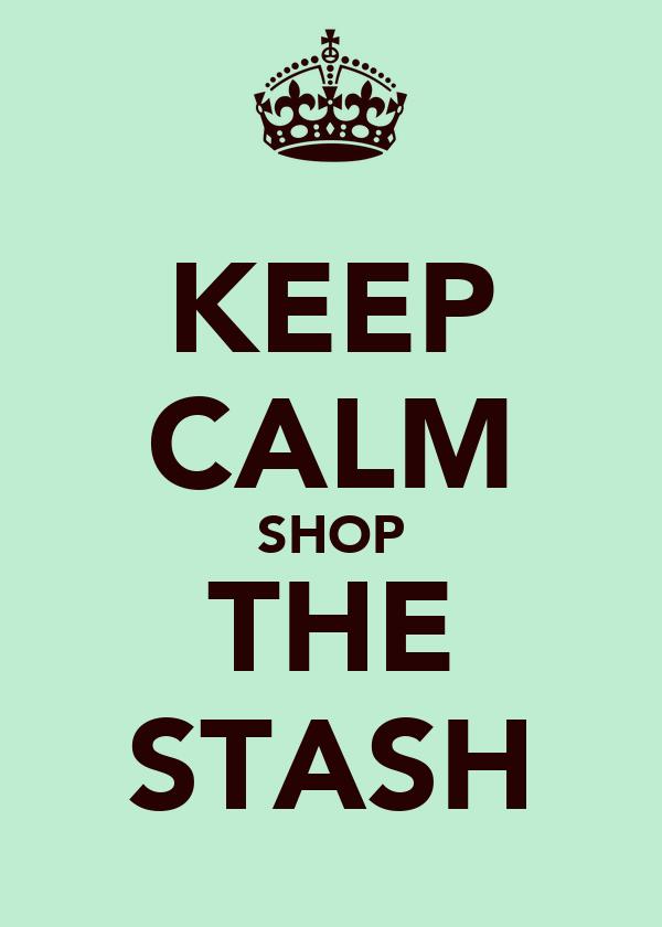 KEEP CALM SHOP THE STASH