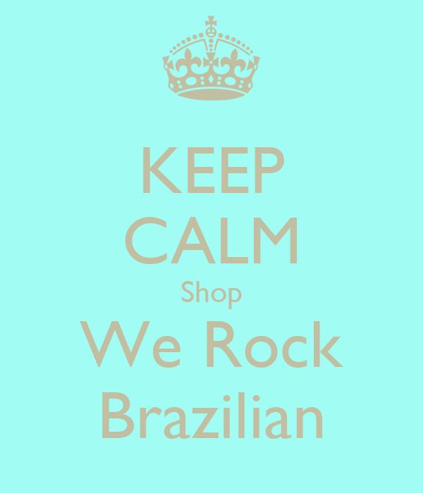 KEEP CALM Shop We Rock Brazilian