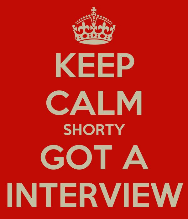 KEEP CALM SHORTY GOT A INTERVIEW