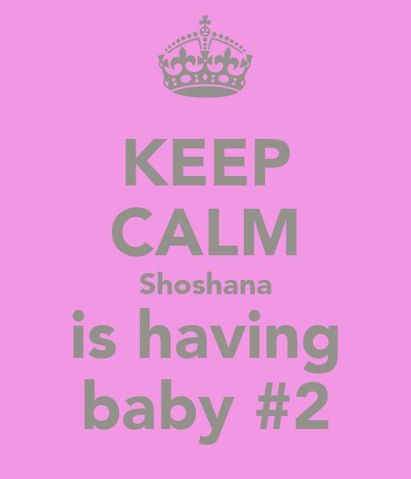 KEEP CALM Shoshana is having baby #2