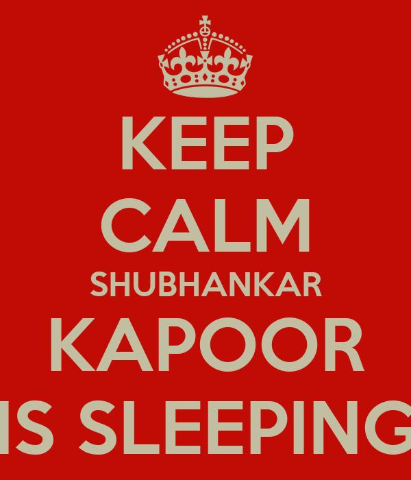 KEEP CALM SHUBHANKAR KAPOOR IS SLEEPING