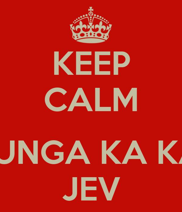 KEEP CALM  SHUNGA KA KASI JEV