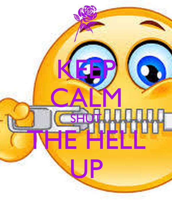 KEEP CALM SHUT THE HELL UP